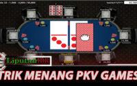 Trik Jitu Main Menang Terus Di Pkv games