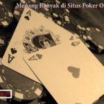 Mau Tau Cara Menang Banyak Di Situs Poker Online Terbaik?